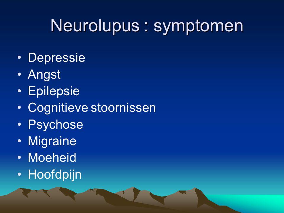 Neurolupus : symptomen Neurolupus : symptomen Depressie Angst Epilepsie Cognitieve stoornissen Psychose Migraine Moeheid Hoofdpijn