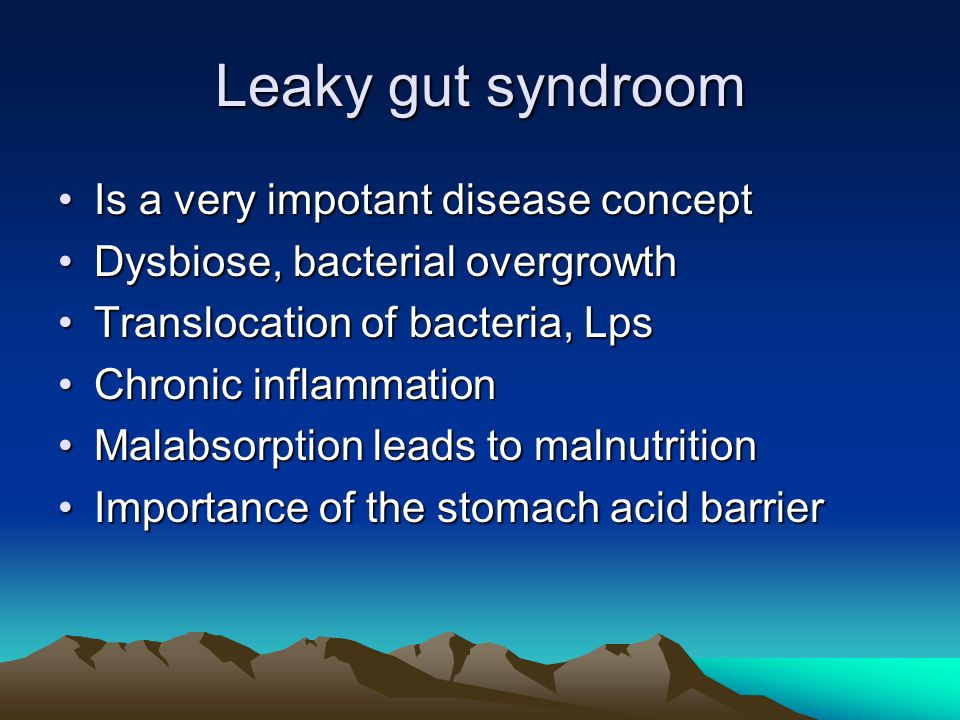 Leaky gut syndroom Is a very impotant disease conceptIs a very impotant disease concept Dysbiose, bacterial overgrowthDysbiose, bacterial overgrowth Translocation of bacteria, LpsTranslocation of bacteria, Lps Chronic inflammationChronic inflammation Malabsorption leads to malnutritionMalabsorption leads to malnutrition Importance of the stomach acid barrierImportance of the stomach acid barrier