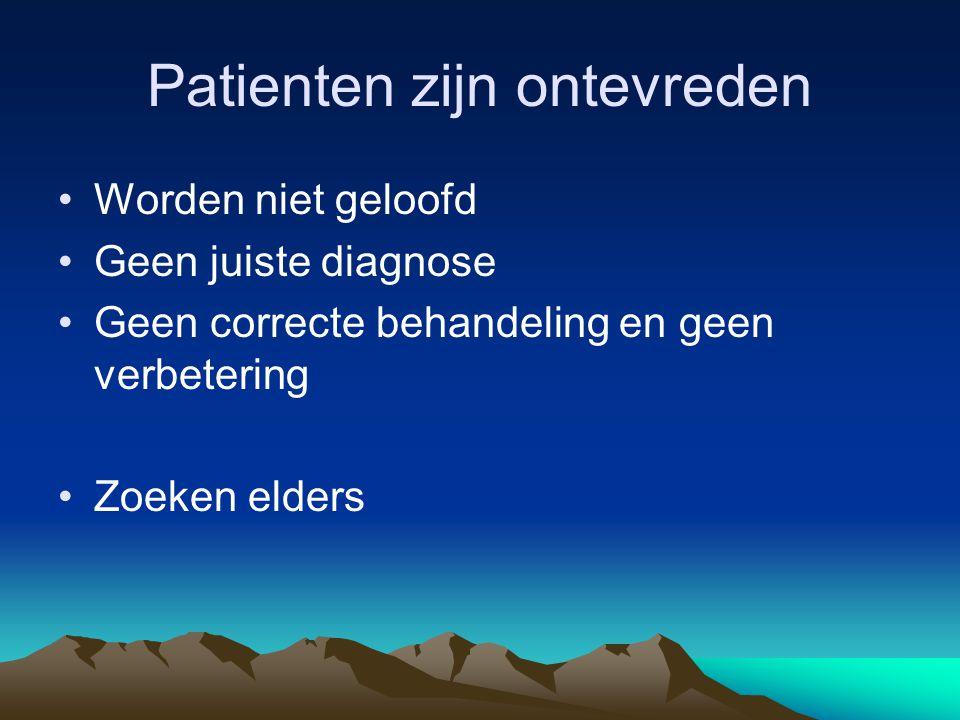 Patienten zijn ontevreden Worden niet geloofd Geen juiste diagnose Geen correcte behandeling en geen verbetering Zoeken elders