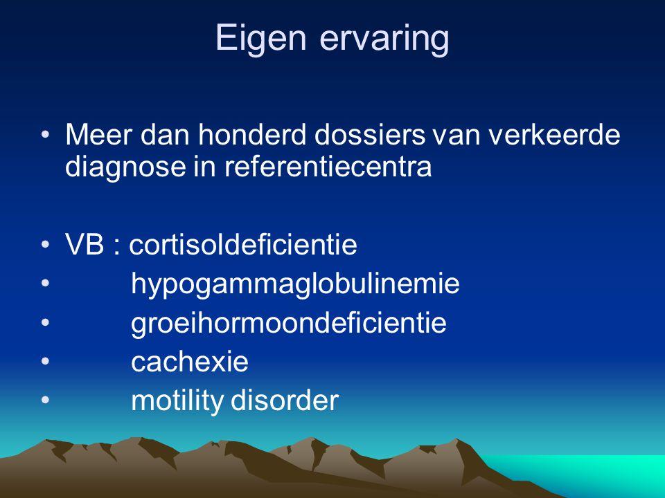 Eigen ervaring Meer dan honderd dossiers van verkeerde diagnose in referentiecentra VB : cortisoldeficientie hypogammaglobulinemie groeihormoondeficie