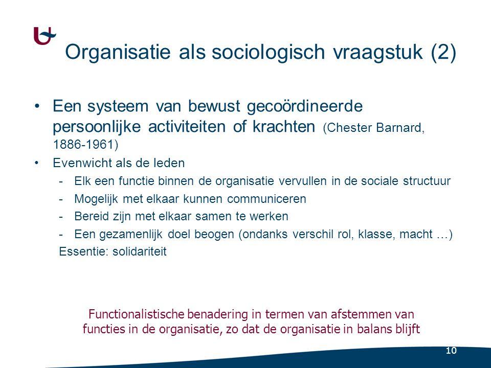 10 Organisatie als sociologisch vraagstuk (2) Een systeem van bewust gecoördineerde persoonlijke activiteiten of krachten (Chester Barnard, 1886-1961)