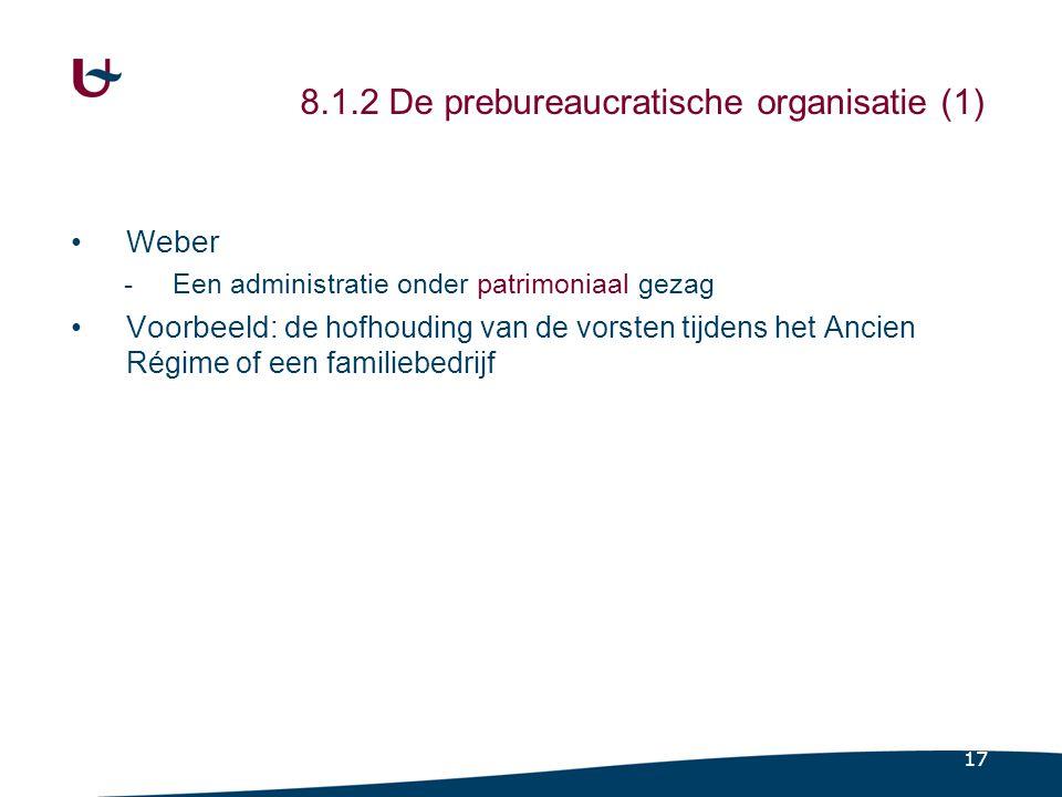 17 8.1.2 De prebureaucratische organisatie (1) Weber -Een administratie onder patrimoniaal gezag Voorbeeld: d e hofhouding van de vorsten tijdens het