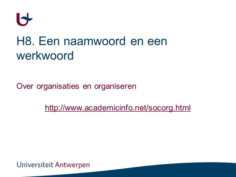 H8. Een naamwoord en een werkwoord Over organisaties en organiseren http://www.academicinfo.net/socorg.html