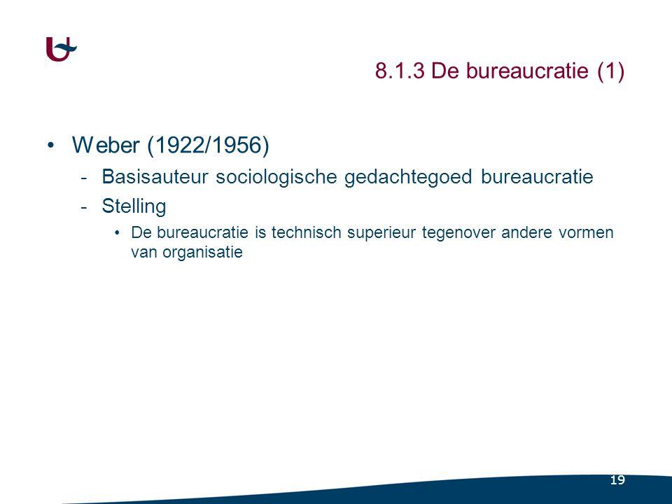 19 8.1.3 De bureaucratie (1) Weber (1922/1956) -Basisauteur sociologische gedachtegoed bureaucratie -Stelling De bureaucratie is technisch superieur t
