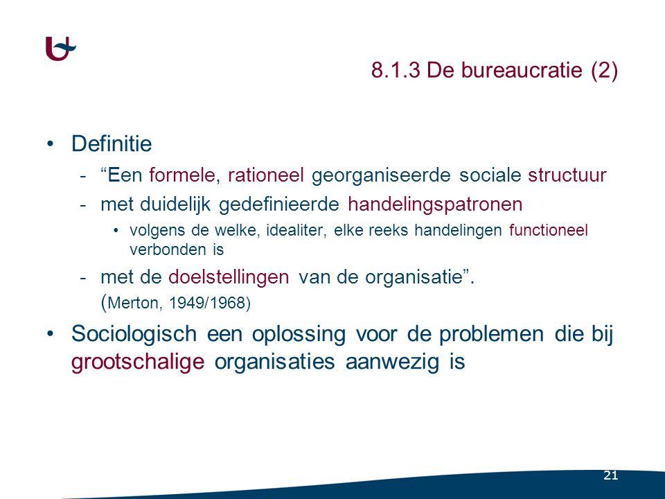 """21 8.1.3 De bureaucratie (2) Definitie -""""Een formele, rationeel georganiseerde sociale structuur -met duidelijk gedefinieerde handelingspatronen volge"""