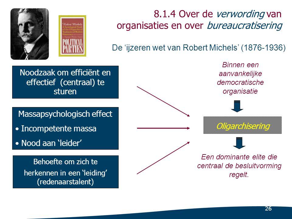 26 De 'ijzeren wet van Robert Michels' (1876-1936) Noodzaak om efficiënt en effectief (centraal) te sturen Massapsychologisch effect Incompetente mass