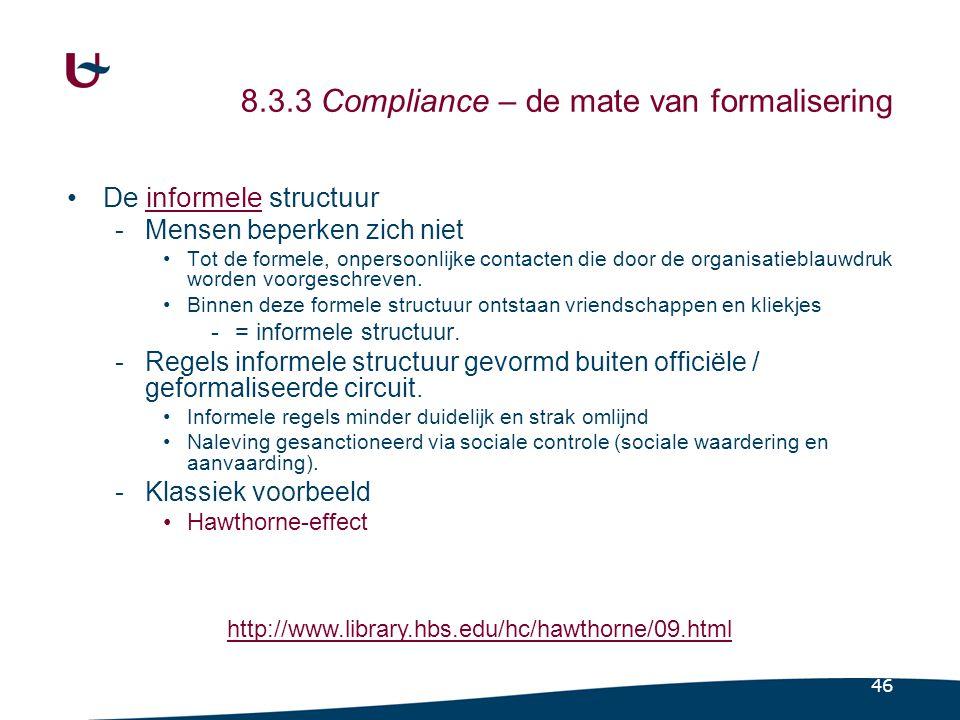 46 8.3.3 Compliance – de mate van formalisering De informele structuur -Mensen beperken zich niet Tot de formele, onpersoonlijke contacten die door de