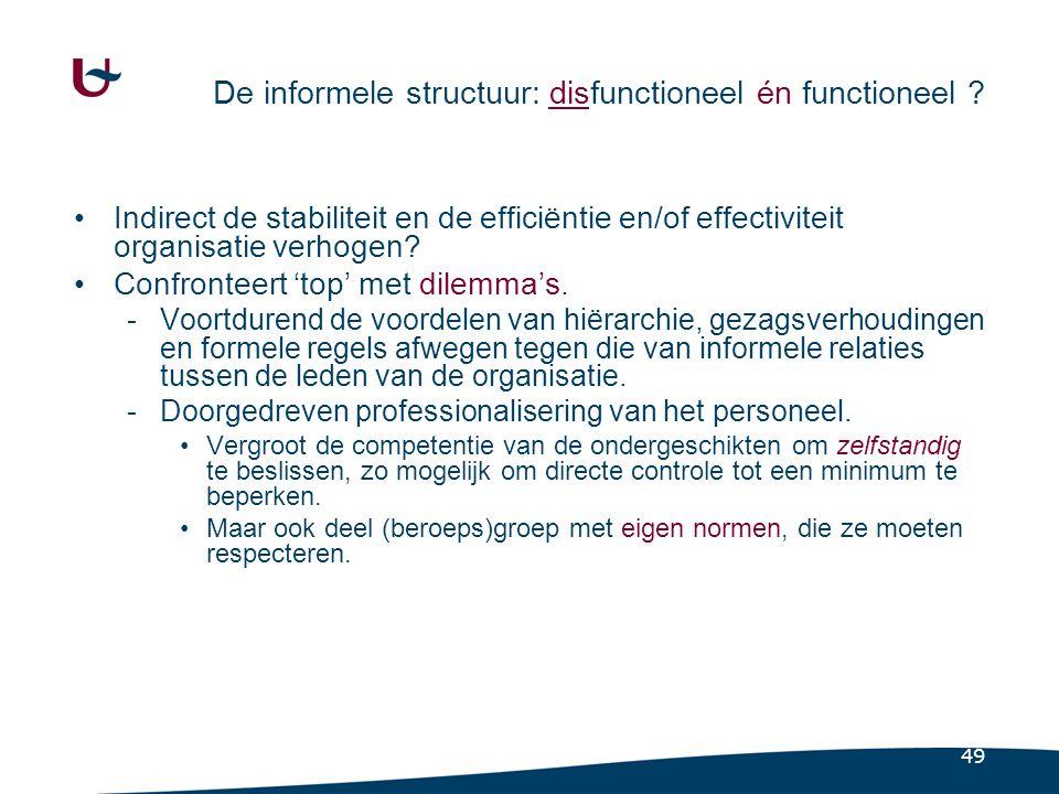 49 De informele structuur: disfunctioneel én functioneel ? Indirect de stabiliteit en de efficiëntie en/of effectiviteit organisatie verhogen? Confron