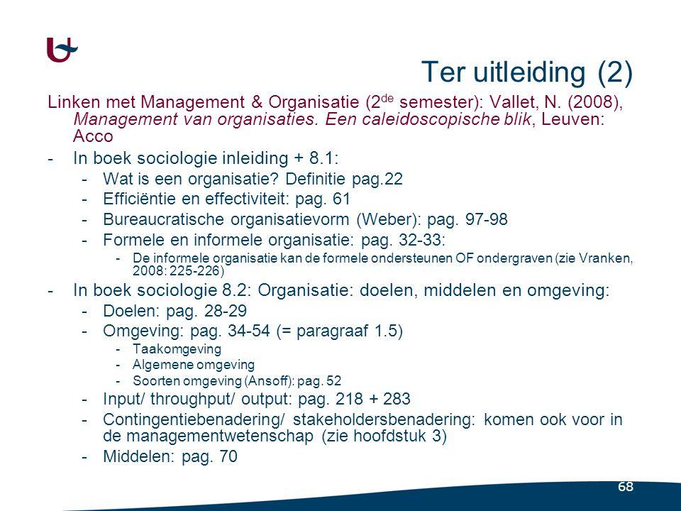 68 Ter uitleiding (2) Linken met Management & Organisatie (2 de semester): Vallet, N. (2008), Management van organisaties. Een caleidoscopische blik,