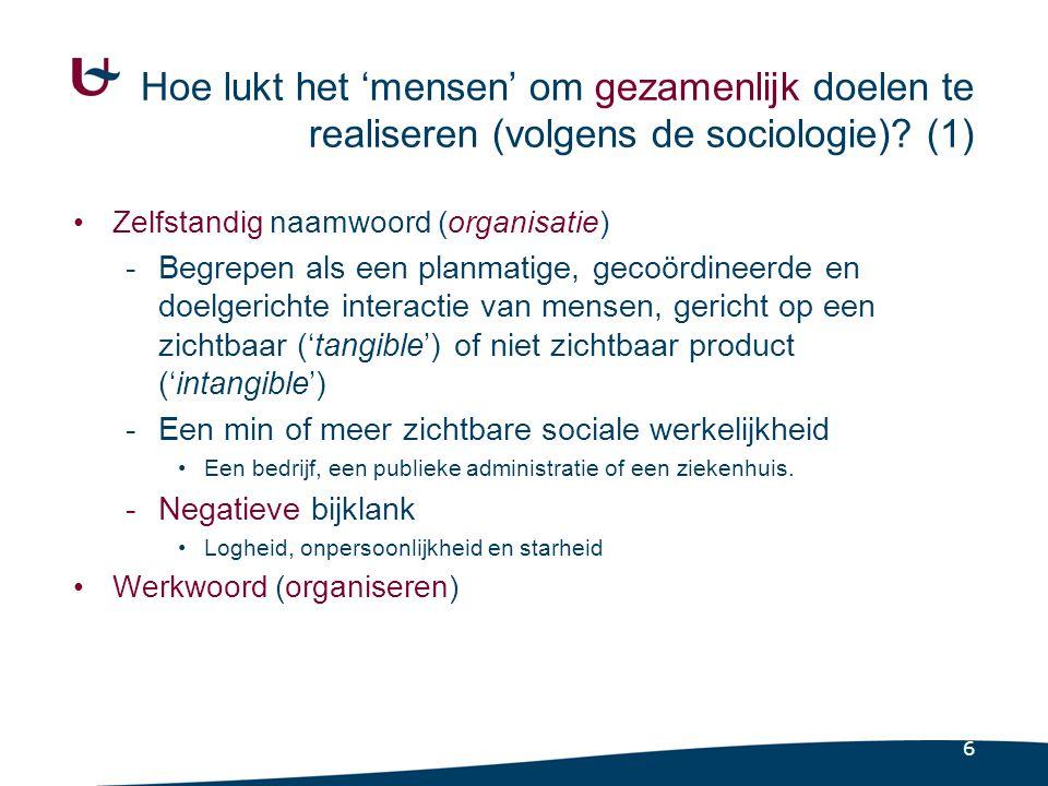 6 Hoe lukt het 'mensen' om gezamenlijk doelen te realiseren (volgens de sociologie)? (1) Zelfstandig naamwoord (organisatie) -Begrepen als een planmat