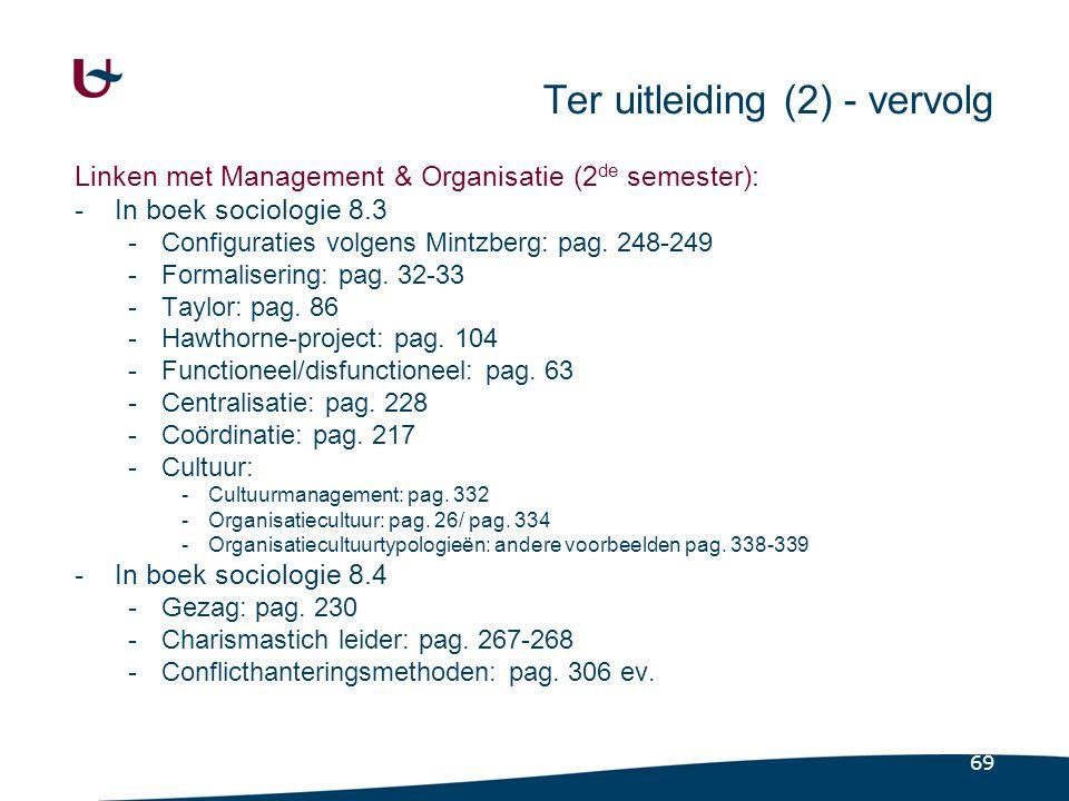 69 Ter uitleiding (2) - vervolg Linken met Management & Organisatie (2 de semester): -In boek sociologie 8.3 -Configuraties volgens Mintzberg: pag. 24