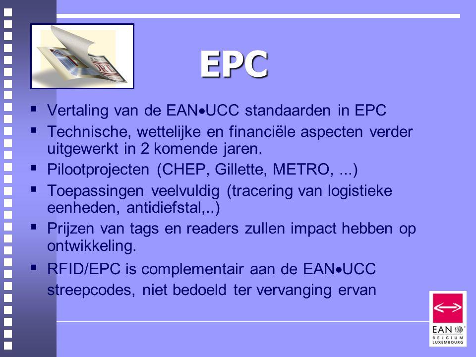 EPC  Vertaling van de EAN  UCC standaarden in EPC  Technische, wettelijke en financiële aspecten verder uitgewerkt in 2 komende jaren.
