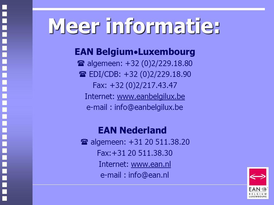 Meer informatie: EAN Belgium  Luxembourg  algemeen: +32 (0)2/229.18.80  EDI/CDB: +32 (0)2/229.18.90 Fax: +32 (0)2/217.43.47 Internet: www.eanbelgilux.be e-mail : info@eanbelgilux.be EAN Nederland  algemeen: +31 20 511.38.20 Fax:+31 20 511.38.30 Internet: www.ean.nl e-mail : info@ean.nl