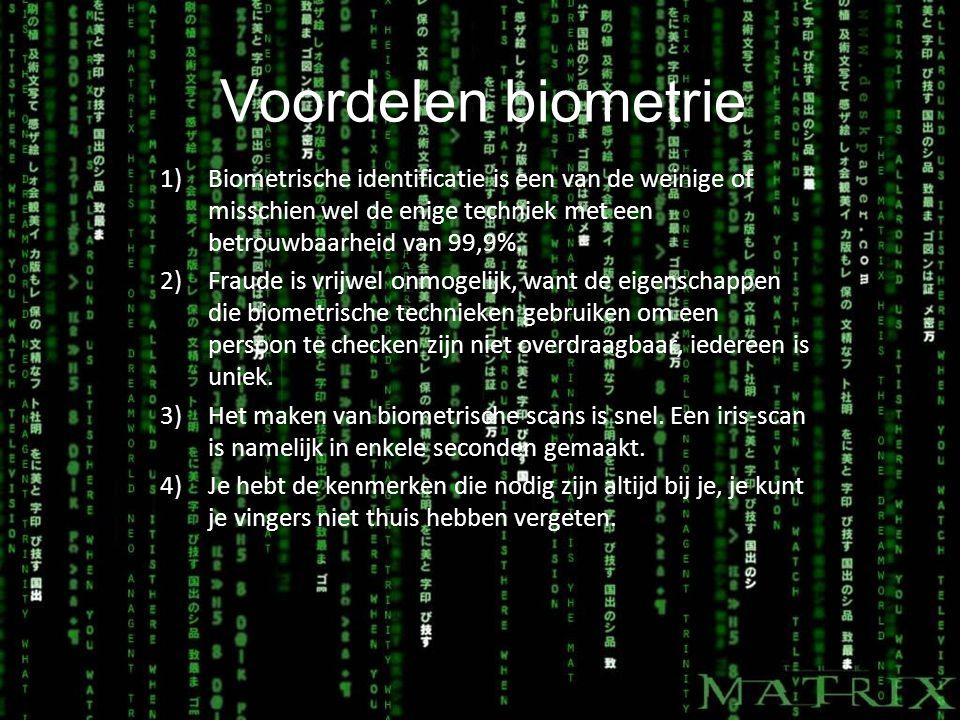 Voordelen biometrie 1)Biometrische identificatie is een van de weinige of misschien wel de enige techniek met een betrouwbaarheid van 99,9%.