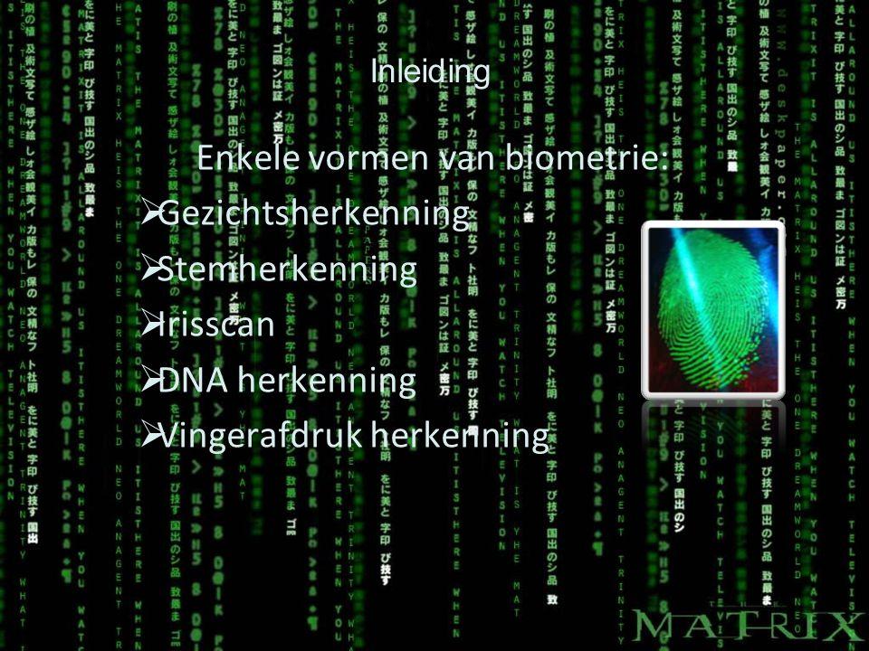 Inleiding Enkele vormen van biometrie:  Gezichtsherkenning  Stemherkenning  Irisscan  DNA herkenning  Vingerafdruk herkenning