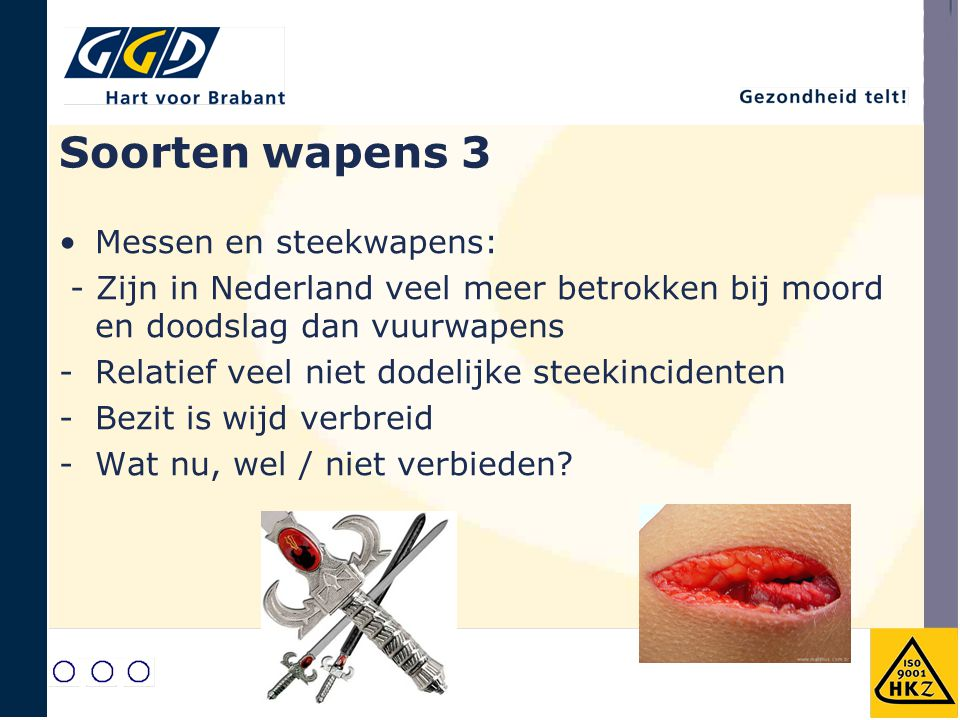 Soorten wapens 3 Messen en steekwapens: - Zijn in Nederland veel meer betrokken bij moord en doodslag dan vuurwapens -Relatief veel niet dodelijke ste
