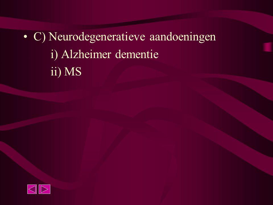 C) Neurodegeneratieve aandoeningen i) Alzheimer dementie ii) MS