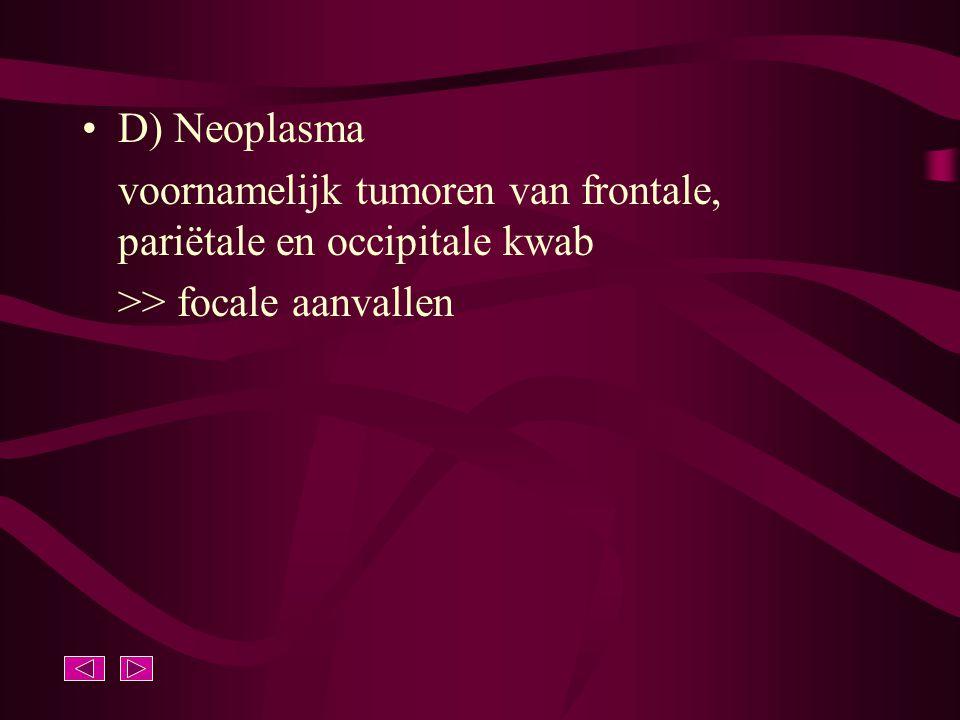 D) Neoplasma voornamelijk tumoren van frontale, pariëtale en occipitale kwab >> focale aanvallen