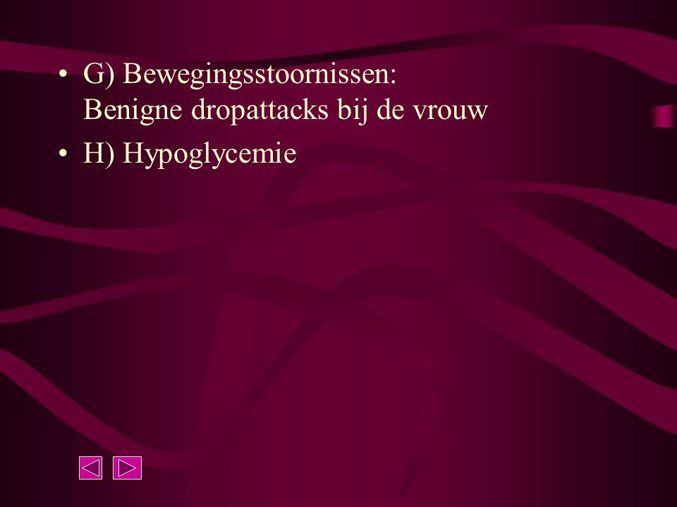 G) Bewegingsstoornissen: Benigne dropattacks bij de vrouw H) Hypoglycemie