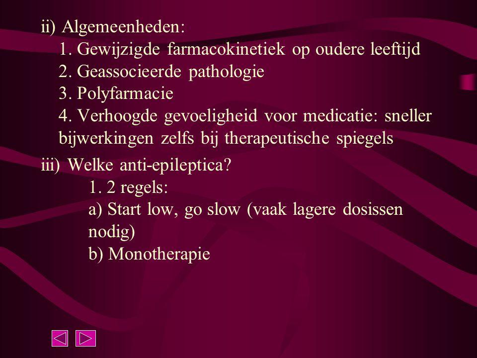ii) Algemeenheden: 1. Gewijzigde farmacokinetiek op oudere leeftijd 2. Geassocieerde pathologie 3. Polyfarmacie 4. Verhoogde gevoeligheid voor medicat