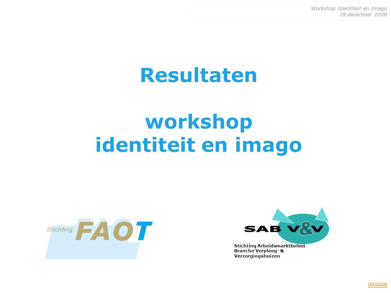 Workshop Identiteit en Imago 18 december 2008 Resultaten workshop identiteit en imago Stichting Arbeidsmarktbeleid Branche Verpleeg- & Verzorgingshuiz