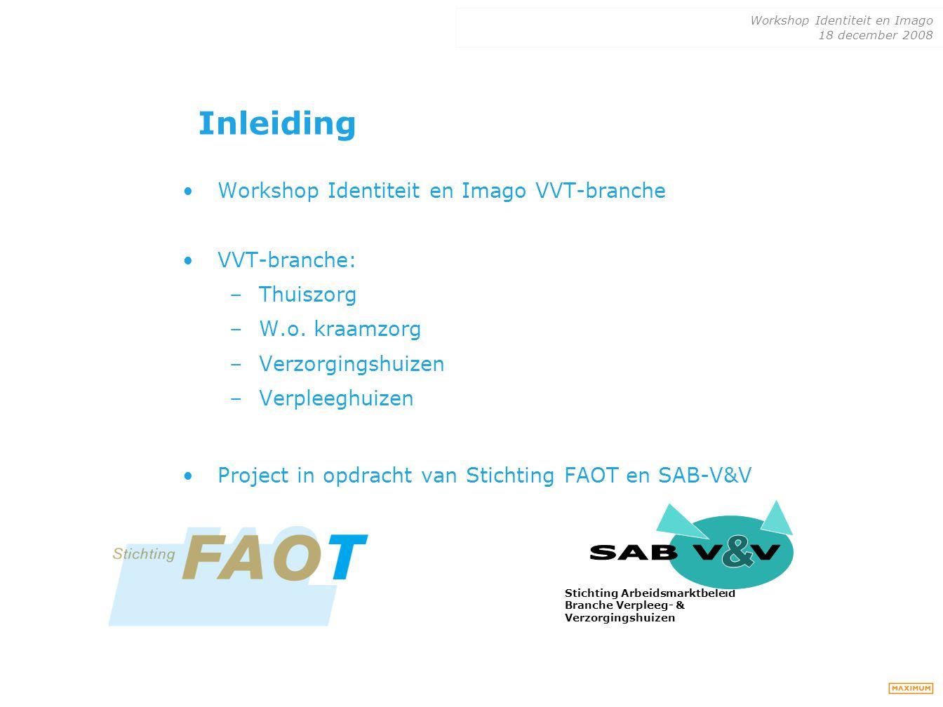 Workshop Identiteit en Imago 18 december 2008 Inleiding Workshop Identiteit en Imago VVT-branche VVT-branche: –Thuiszorg –W.o. kraamzorg –Verzorgingsh