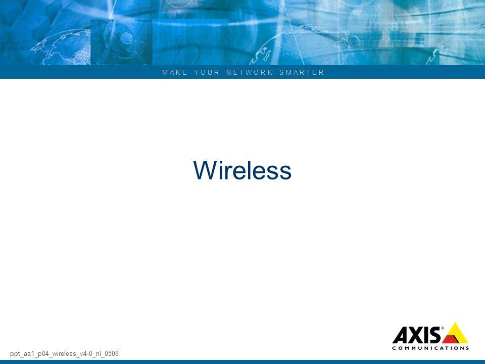 M A K E Y O U R N E T W O R K S M A R T E R Wireless ppt_aa1_p04_wireless_v4-0_nl_0508