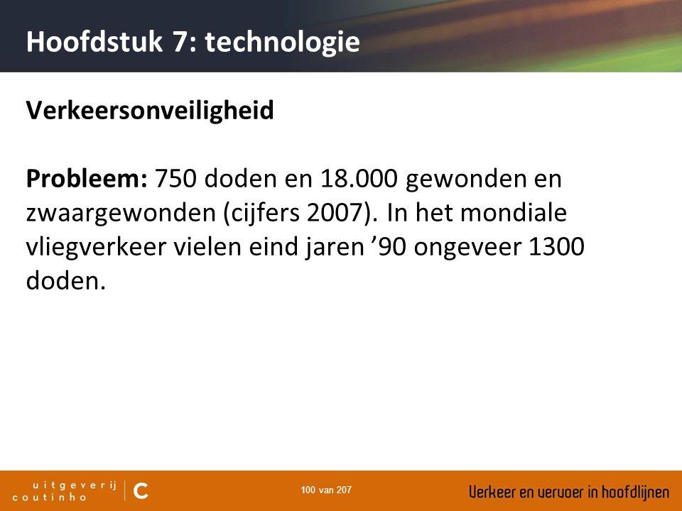 100 van 207 Hoofdstuk 7: technologie Verkeersonveiligheid Probleem: 750 doden en 18.000 gewonden en zwaargewonden (cijfers 2007). In het mondiale vlie