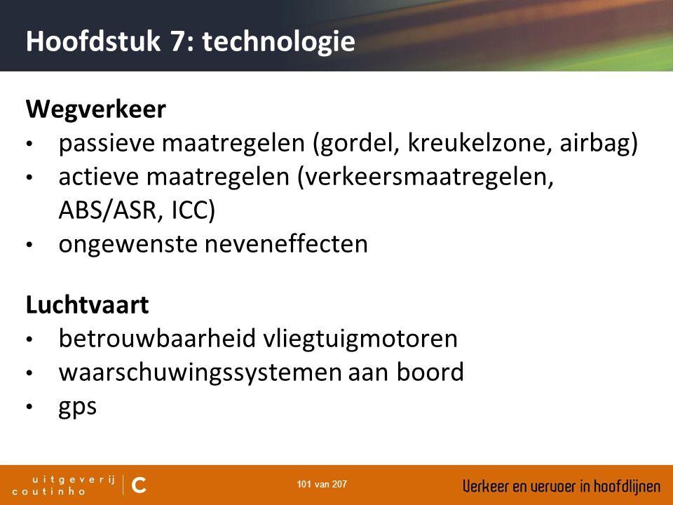 101 van 207 Hoofdstuk 7: technologie Wegverkeer passieve maatregelen (gordel, kreukelzone, airbag) actieve maatregelen (verkeersmaatregelen, ABS/ASR,