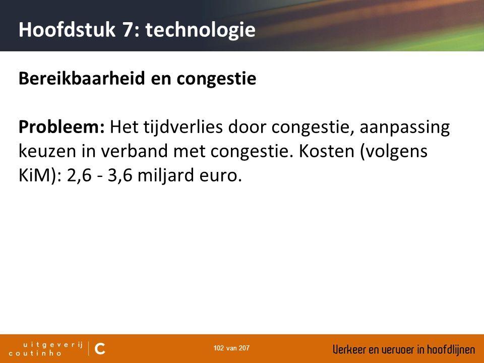 102 van 207 Hoofdstuk 7: technologie Bereikbaarheid en congestie Probleem: Het tijdverlies door congestie, aanpassing keuzen in verband met congestie.