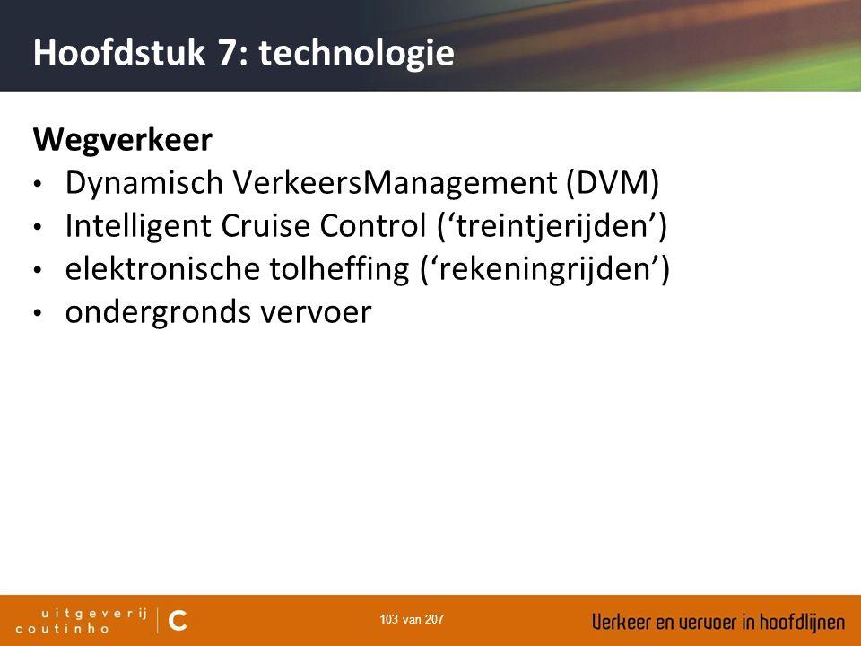 103 van 207 Hoofdstuk 7: technologie Wegverkeer Dynamisch VerkeersManagement (DVM) Intelligent Cruise Control ('treintjerijden') elektronische tolheff