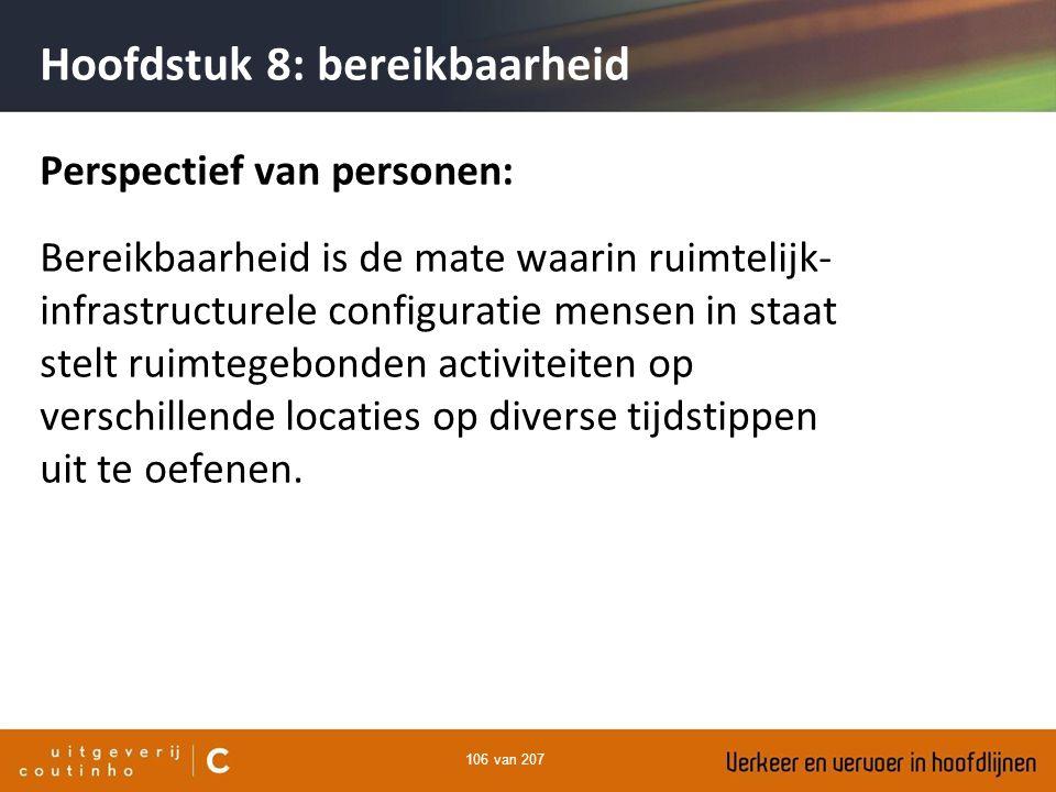 106 van 207 Hoofdstuk 8: bereikbaarheid Perspectief van personen: Bereikbaarheid is de mate waarin ruimtelijk- infrastructurele configuratie mensen in