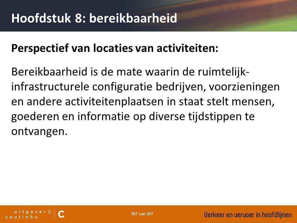 107 van 207 Perspectief van locaties van activiteiten: Bereikbaarheid is de mate waarin de ruimtelijk- infrastructurele configuratie bedrijven, voorzi