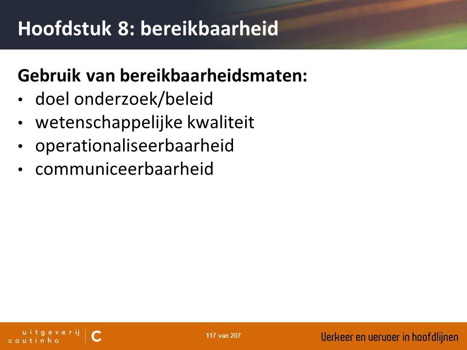 117 van 207 Hoofdstuk 8: bereikbaarheid Gebruik van bereikbaarheidsmaten: doel onderzoek/beleid wetenschappelijke kwaliteit operationaliseerbaarheid c