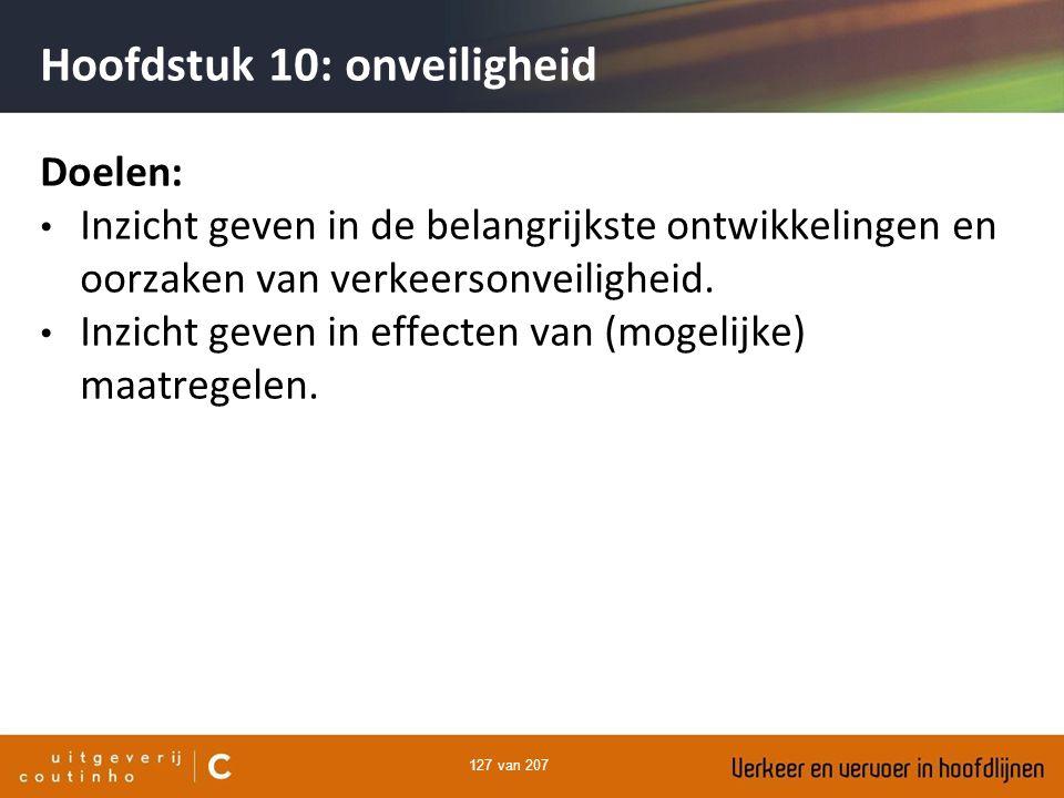 127 van 207 Hoofdstuk 10: onveiligheid Doelen: Inzicht geven in de belangrijkste ontwikkelingen en oorzaken van verkeersonveiligheid. Inzicht geven in