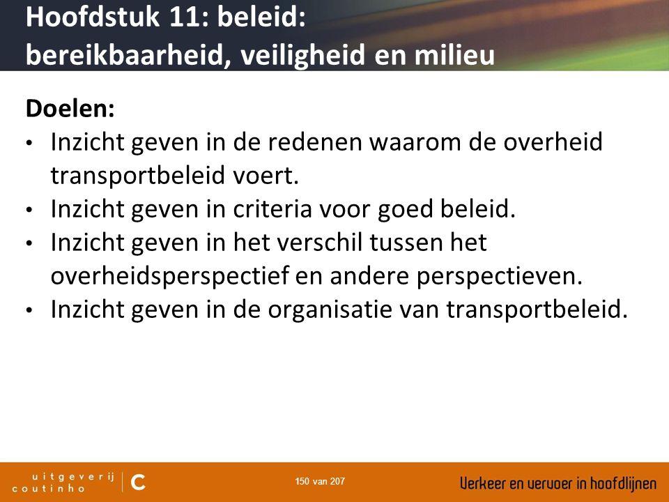 150 van 207 Hoofdstuk 11: beleid: bereikbaarheid, veiligheid en milieu Doelen: Inzicht geven in de redenen waarom de overheid transportbeleid voert. I