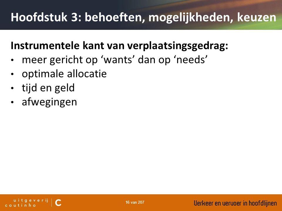16 van 207 Instrumentele kant van verplaatsingsgedrag: meer gericht op 'wants' dan op 'needs' optimale allocatie tijd en geld afwegingen Hoofdstuk 3: