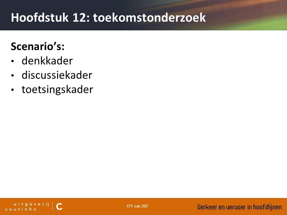 171 van 207 Hoofdstuk 12: toekomstonderzoek Scenario's: denkkader discussiekader toetsingskader