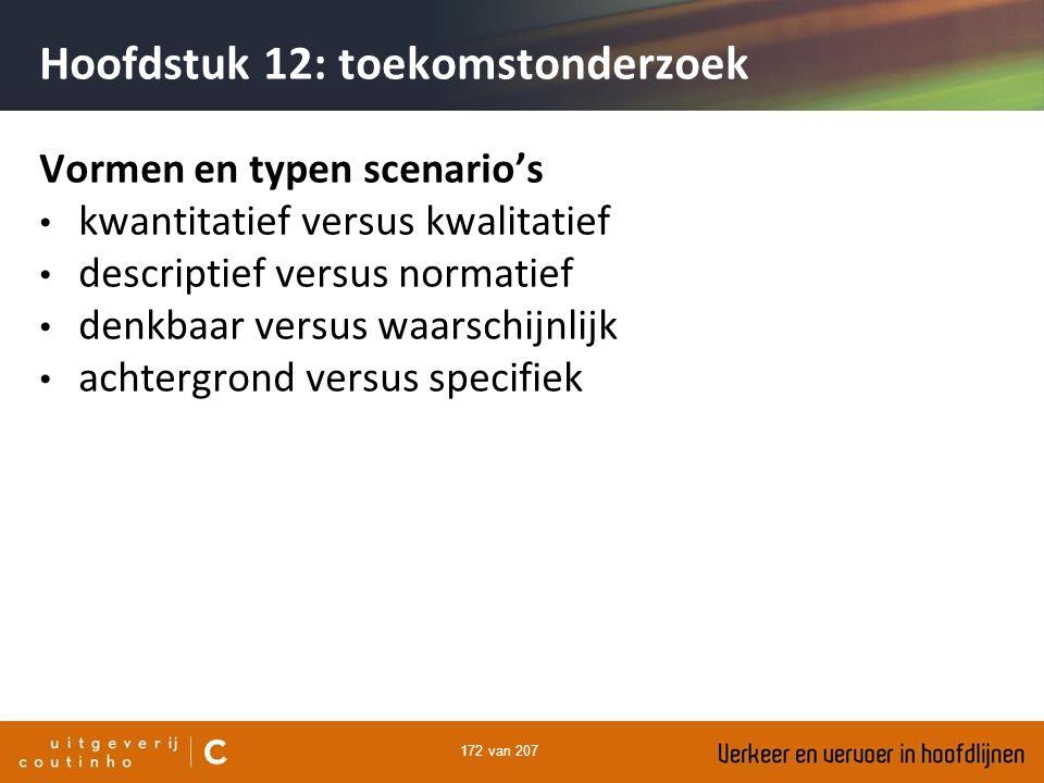 172 van 207 Hoofdstuk 12: toekomstonderzoek Vormen en typen scenario's kwantitatief versus kwalitatief descriptief versus normatief denkbaar versus wa