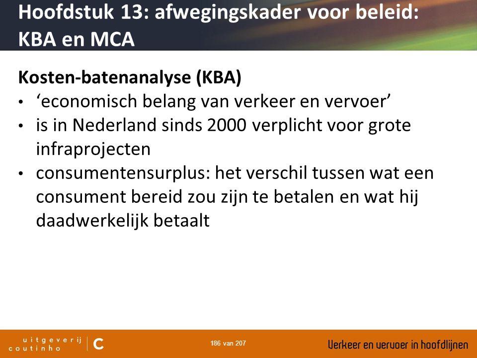 186 van 207 Kosten-batenanalyse (KBA) 'economisch belang van verkeer en vervoer' is in Nederland sinds 2000 verplicht voor grote infraprojecten consum