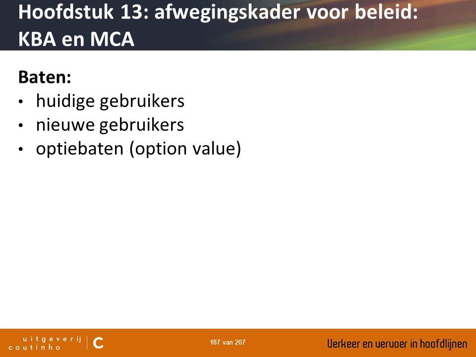 187 van 207 Baten: huidige gebruikers nieuwe gebruikers optiebaten (option value) Hoofdstuk 13: afwegingskader voor beleid: KBA en MCA