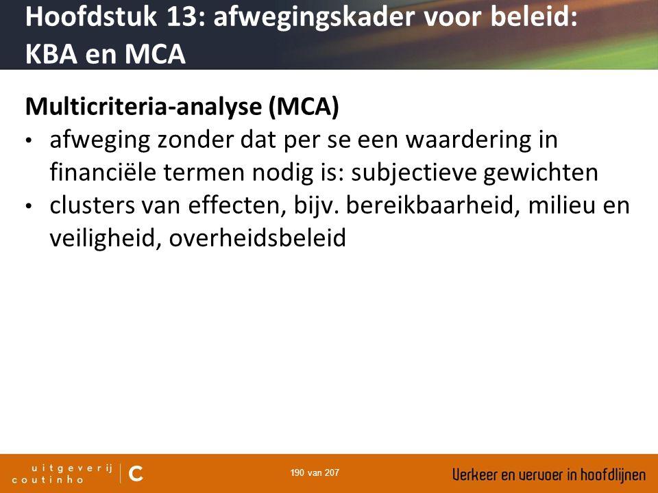 190 van 207 Multicriteria-analyse (MCA) afweging zonder dat per se een waardering in financiële termen nodig is: subjectieve gewichten clusters van ef