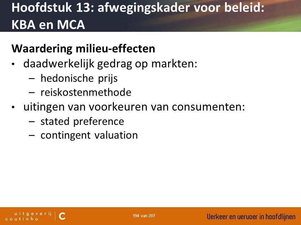 194 van 207 Waardering milieu-effecten daadwerkelijk gedrag op markten: –hedonische prijs –reiskostenmethode uitingen van voorkeuren van consumenten: