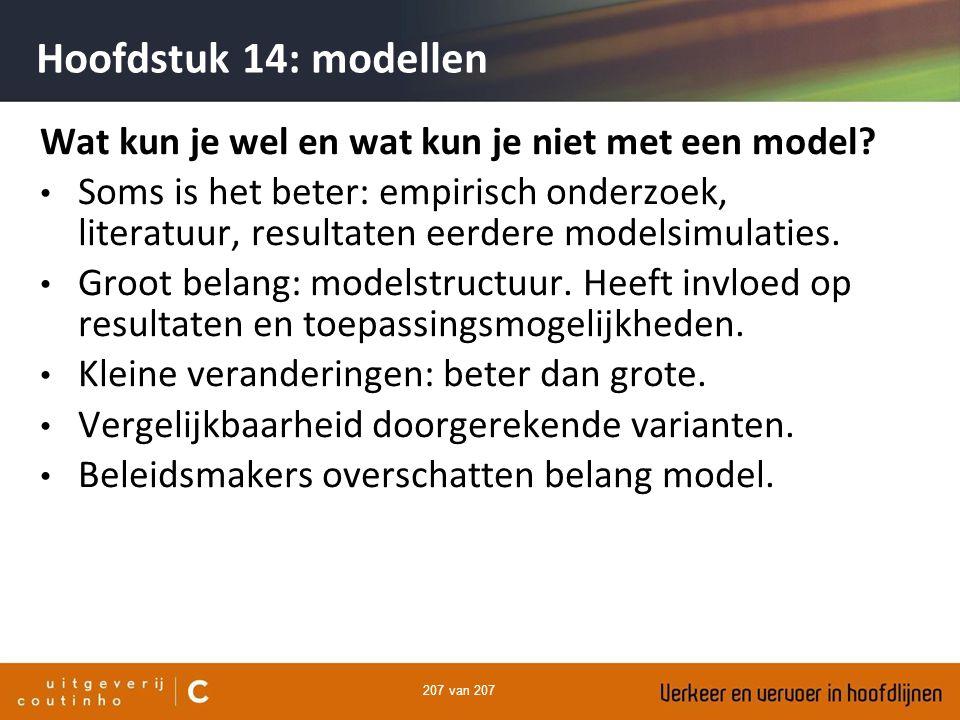 207 van 207 Hoofdstuk 14: modellen Wat kun je wel en wat kun je niet met een model? Soms is het beter: empirisch onderzoek, literatuur, resultaten eer