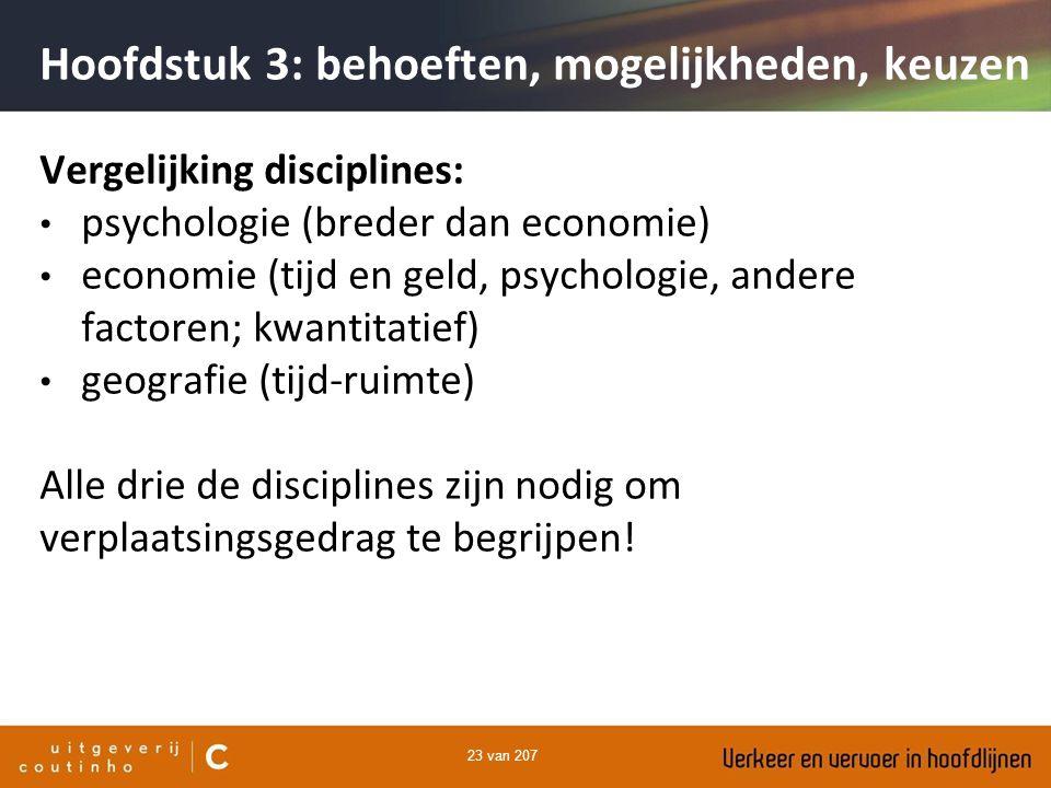 23 van 207 Vergelijking disciplines: psychologie (breder dan economie) economie (tijd en geld, psychologie, andere factoren; kwantitatief) geografie (