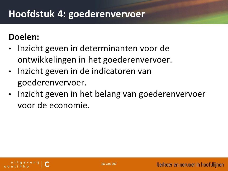 24 van 207 Hoofdstuk 4: goederenvervoer Doelen: Inzicht geven in determinanten voor de ontwikkelingen in het goederenvervoer. Inzicht geven in de indi
