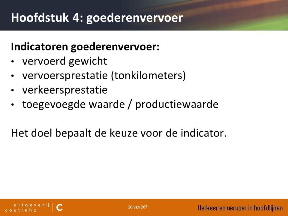 26 van 207 Hoofdstuk 4: goederenvervoer Indicatoren goederenvervoer: vervoerd gewicht vervoersprestatie (tonkilometers) verkeersprestatie toegevoegde