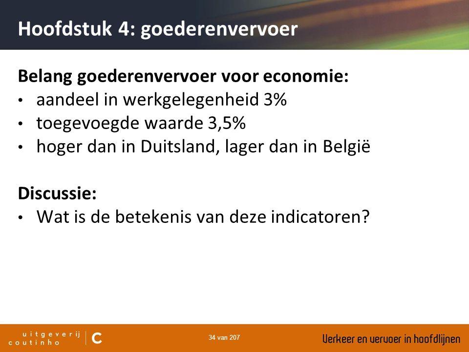 34 van 207 Hoofdstuk 4: goederenvervoer Belang goederenvervoer voor economie: aandeel in werkgelegenheid 3% toegevoegde waarde 3,5% hoger dan in Duits