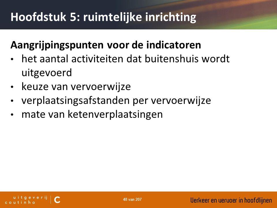48 van 207 Hoofdstuk 5: ruimtelijke inrichting Aangrijpingspunten voor de indicatoren het aantal activiteiten dat buitenshuis wordt uitgevoerd keuze v