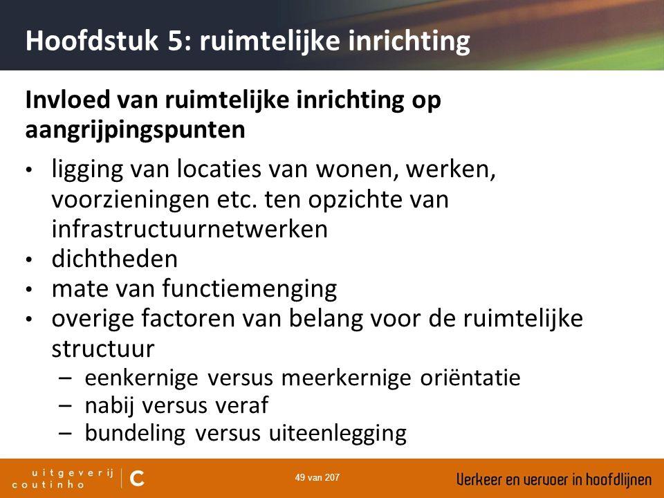 49 van 207 Hoofdstuk 5: ruimtelijke inrichting Invloed van ruimtelijke inrichting op aangrijpingspunten ligging van locaties van wonen, werken, voorzi